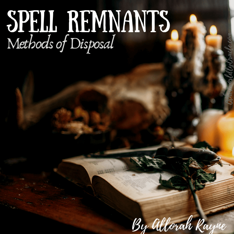 How to Dispose of Spell Remnants With Allorah Raye