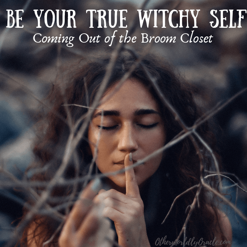 Ready to Come Out the Broom Closet? Be Your TRUE Witchy Self!