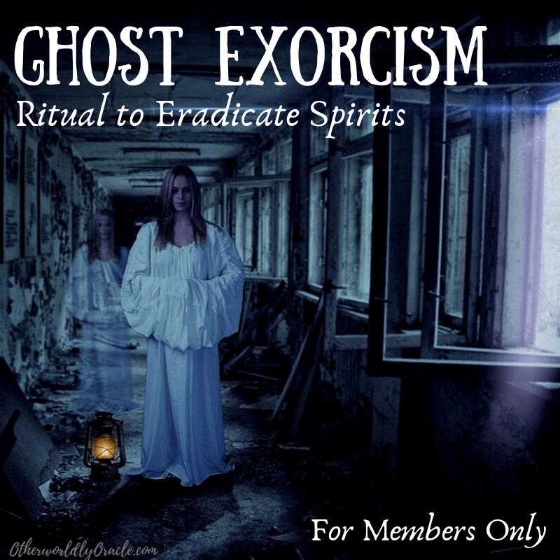 POWERFUL Home Ghost Exorcism Ritual for Members Only