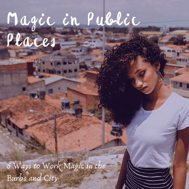 6 Ways to Make Your Magic Outside in Public Places