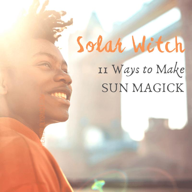 Solar Witch: 11 Ways to Make Sun Magick