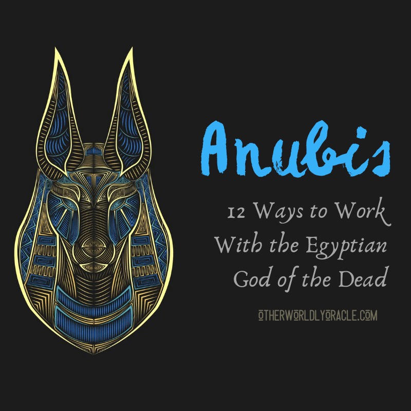 Anubis Egyptian God of the Dead: 12 Ways to Work With Him