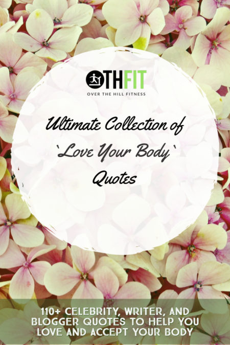 We gathered over 110 inspiring quotes from celebrities, writers, and bloggers into an ultimate collection of love your body quotes. I hope that these can help you learn to love and accept the body you have. #quotes #motivation #bodyacceptance