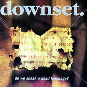 DOWNSET_Do_We_Speak_a_Dead_Language?