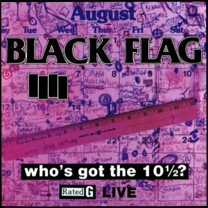 BLACK_FLAG_Whos_Got_the_10½