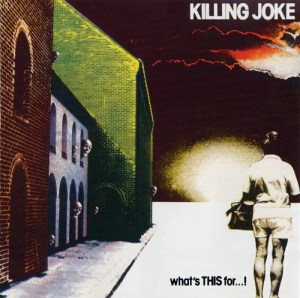 KILLING_JOKE_Whats_THIS_For...!
