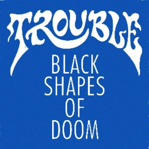 TROUBLE_Black_Shapes_of_Doom_a