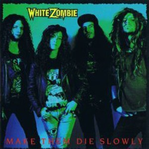 WHITE_ZOMBIE_Make_Them_Die_Slowly