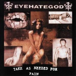 EYEHATEGOD_Take_as_Needed_for_Pain