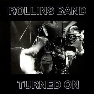 ROLLINS_BAND_Turned_On