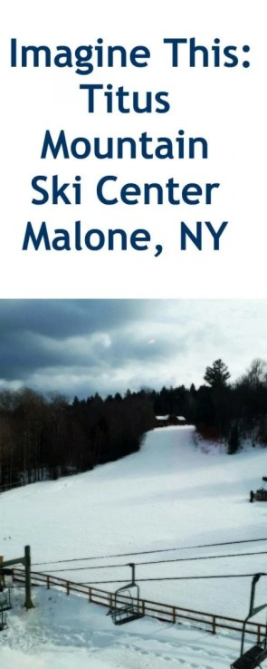 Imagine This: Titus Mountain Ski Center in Malone, NY