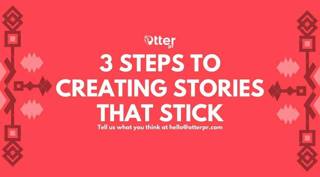 3 Steps to Creating Stories That Stick