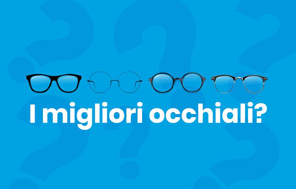 Le migliori montature per occhiali. Quali sono e come sceglierle.