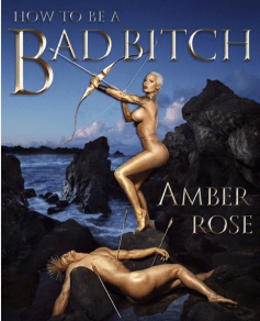"""""""How to Be a Bad Bitch"""" (Amber Rose)"""