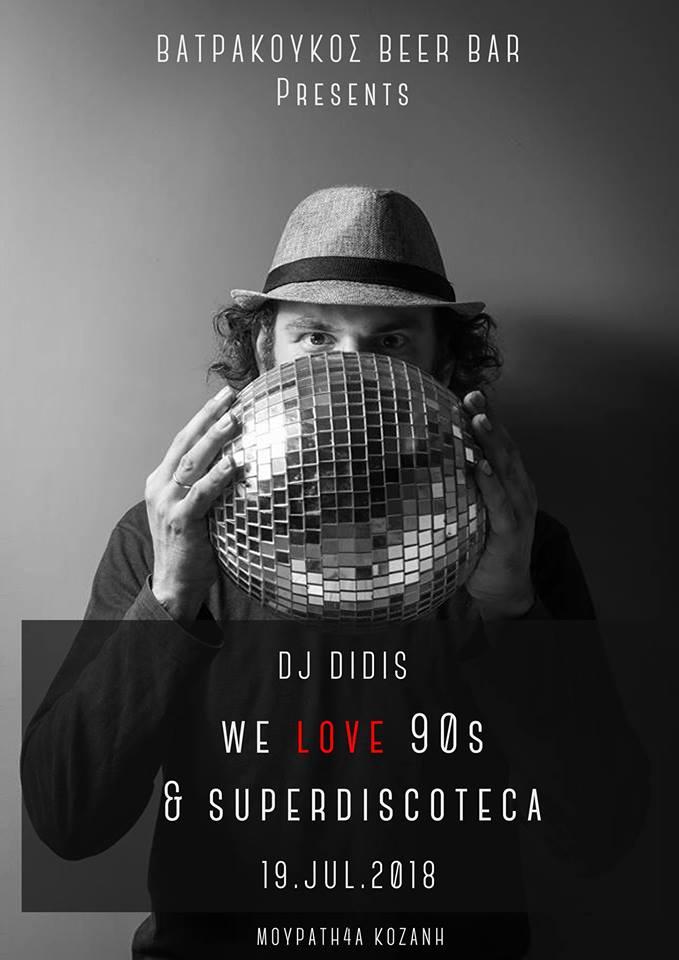 Dj Didis We Love 90s & Superdiscoteca στο Βατρα κουκος beer bar στην Κοζάνη, την Πέμπτη 19 Ιουλίου