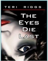 The Eyes Die Last  by Teri Riggs