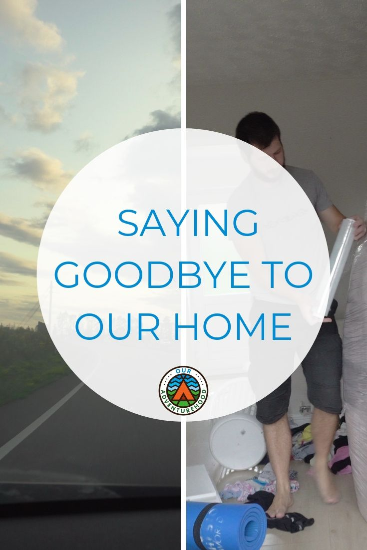 WE always knew the day woud come when we had to say goodbye to our home. But exciting travel plans are just around the corner.