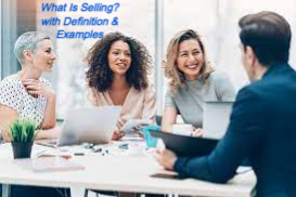 What Is Selling? with Definition & Examples