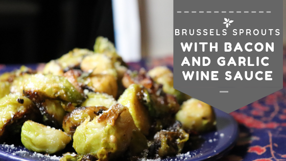 Brussel Sprouts With Bacon & Garlic Wine Sauce
