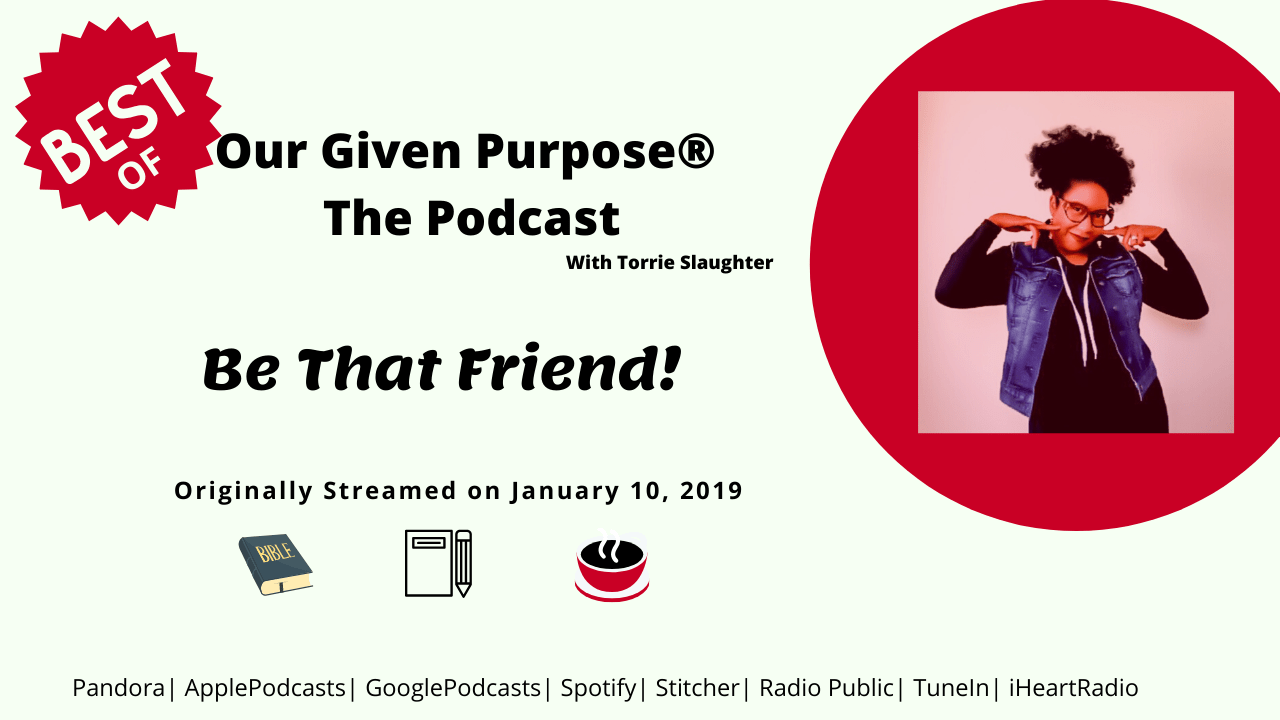 'Best Of' Our Given Purpose the Podcast, Be That Friend!