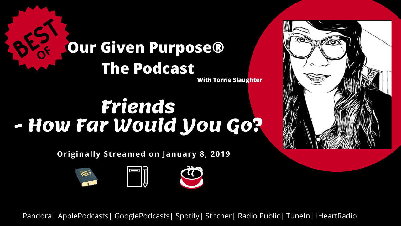 """Best Of"" Our Given Purpose, the Podcast: Friends-How Far Would You Go?"