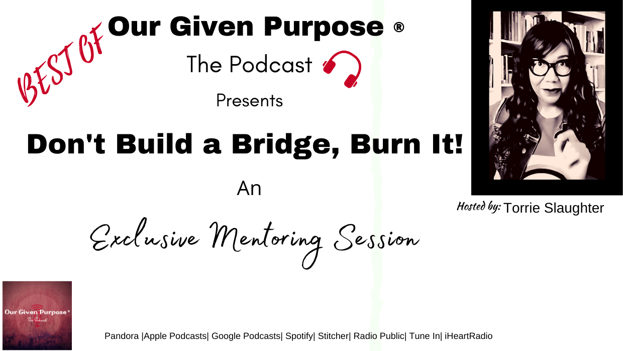 Best Of: Don't Build a Bridge, Burn It!, The Podcast