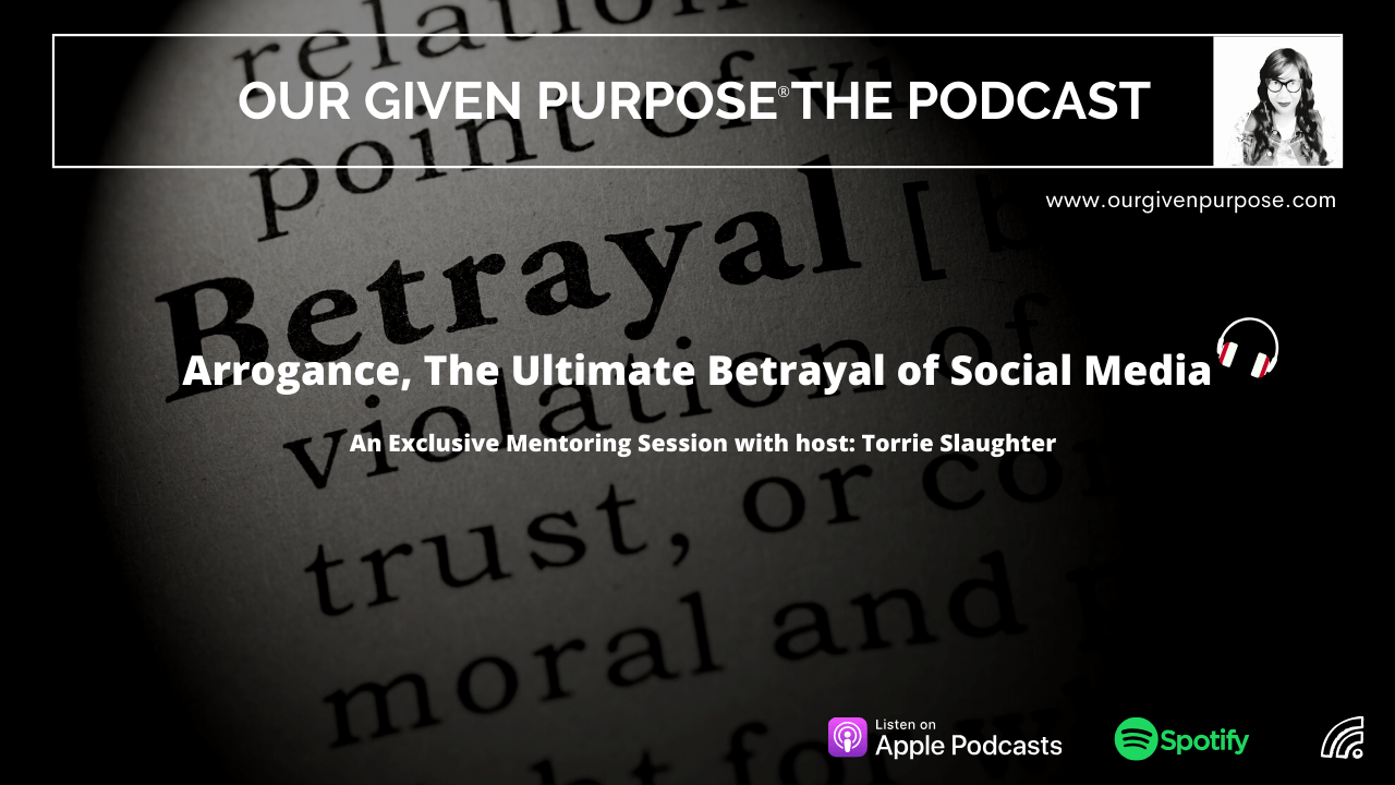 Arrogance, the Ultimate Betrayal of Social Media, Part 1 the Podcast