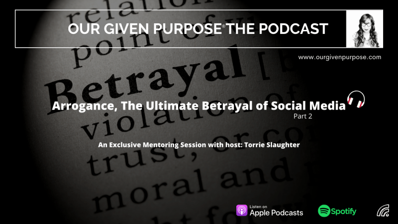 Arrogance the Ultimate Betrayal of Social Media, Part 2 the Podcast