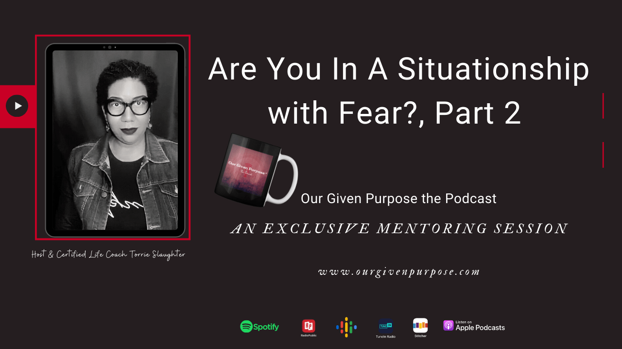Are You In A Situationship with Fear?, the Podcast Part 2