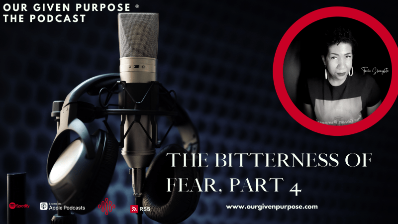 The Bitterness of Fear, Part 4 the Podcast
