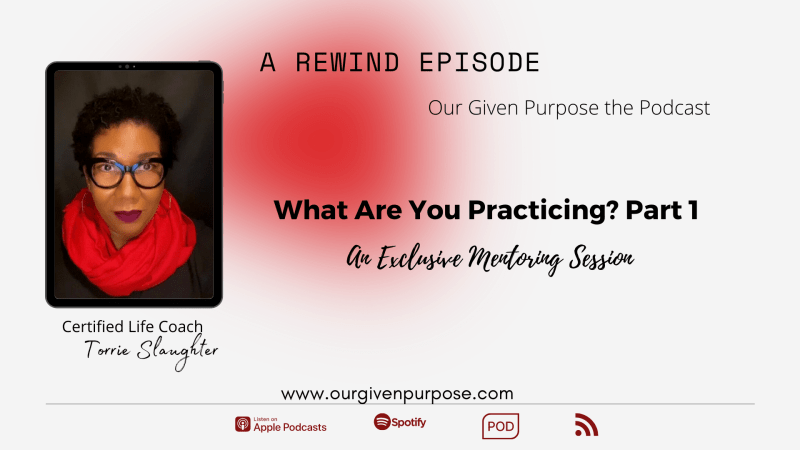 *REWIND* What Are You Practicing?, Part 1 the Podcast