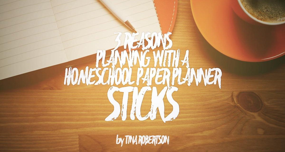 3 Reasons Planning with a Homeschool Paper Planner Sticks
