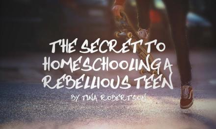 The Secret to Homeschooling a Rebellious Teen
