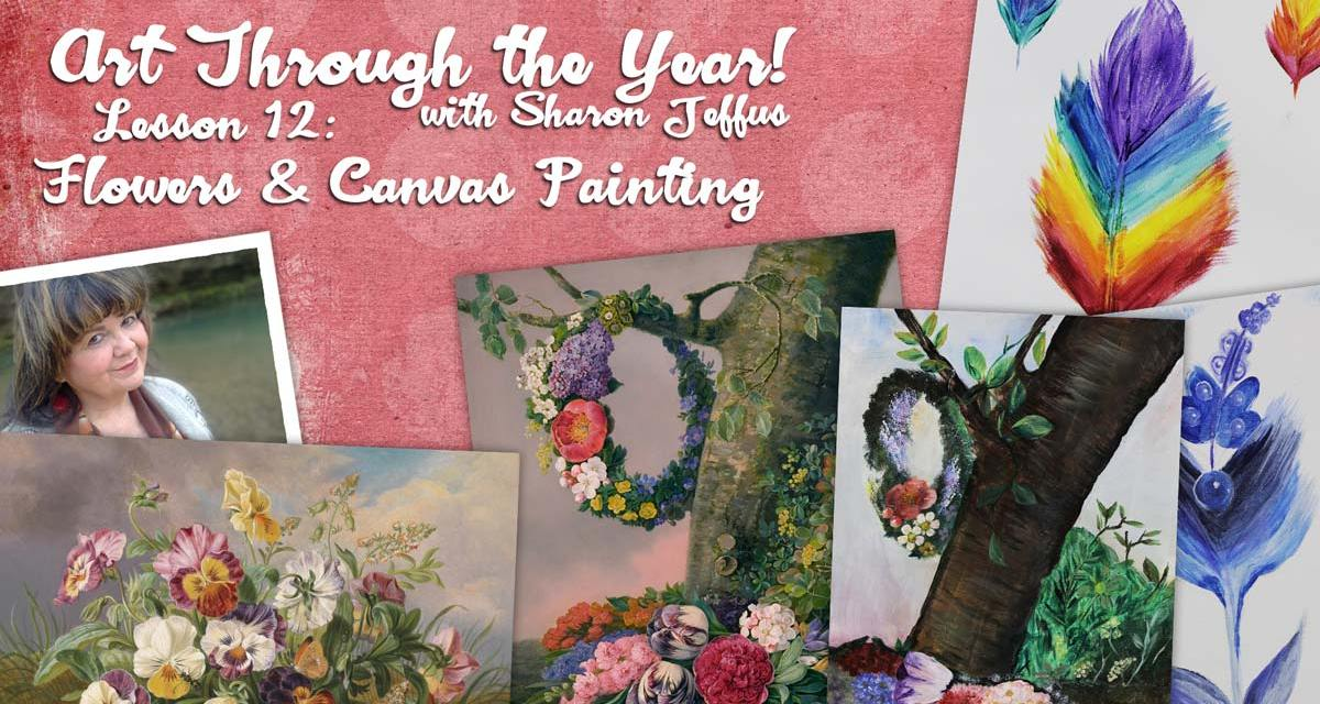 Art Through the Year with Sharon Jeffus – Lesson 12 – Flowers & Canvas Painting