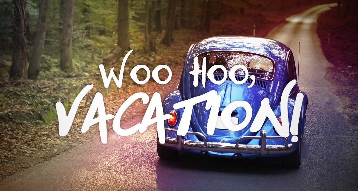Whoo-Hoo, Vacation!