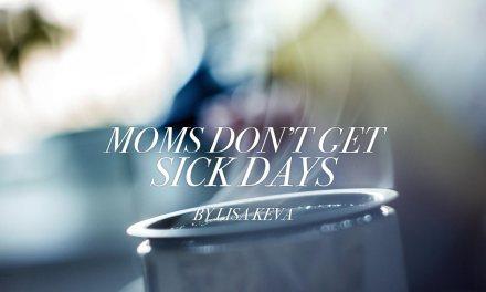 Moms Don't Get Sick Days