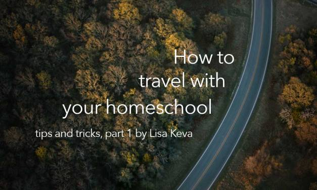 How to travel with your homeschool – tips and tricks, part 1