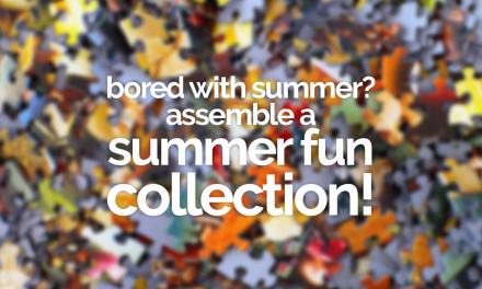 Bored with summer? Assemble a summer fun collection.