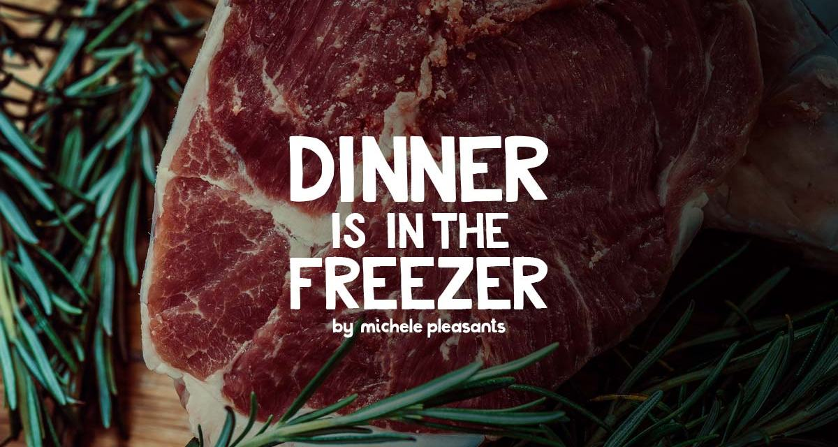 Dinner's in the freezer