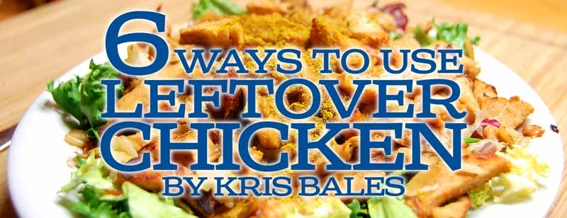 6 Delicious Uses for Leftover Chicken