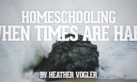 Homeschooling When Times Are Hard
