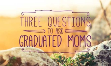 Three Questions to Ask Graduated Homeschool Moms
