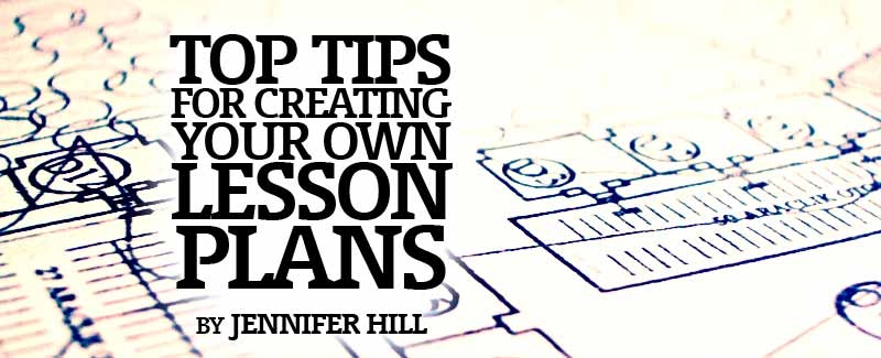 Top Tips for Creating Your Own Lesson Plans
