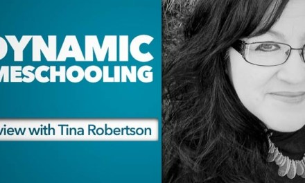 Dynamic Homeschooling: An Interview with Tina Robertson