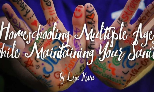 Homeschooling Multiple Ages while Maintaining Your Sanity