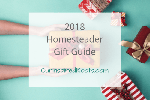 2018 Homesteader Gift Guide: Perfect Gifts for Your Homesteading Pals