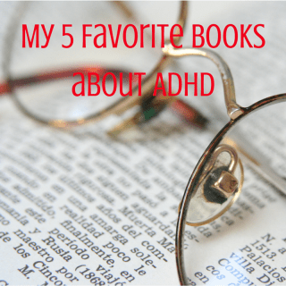My 5 Favorite Books about ADHD