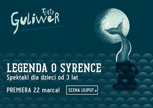 """""""Legenda o Syrence"""", Teatr Guliwer    / warszawskie teatry dla dzieci"""
