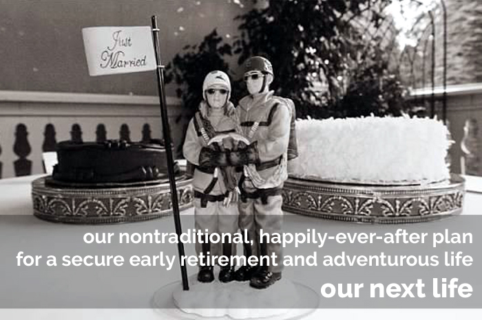 Our Next Life -- Our plan for a nontraditional, secure early retirement and adventurous life!