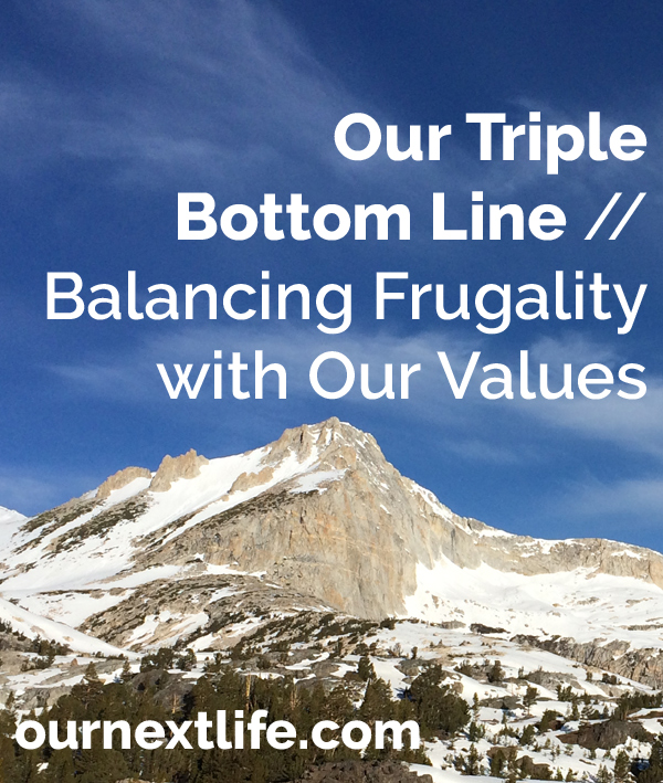 Our Triple Bottom Line -- Balancing Frugality with Our Values // Our Next Life -- financial independence, early retirement, environmentalism, social justice
